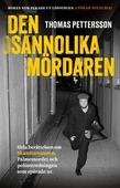 Den osannolika mördaren : Hela berättelsen om Skandiamannen, Palmemordet och polisutredningen som spårade ur.