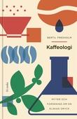 Kaffeologi : Myter och forskning om en älskad dryck