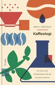 Kaffeologi : Myter och forskning om en älskad d