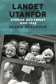Landet utanför Del 2 : Sverige och kriget 1940-1942