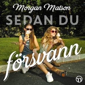 Sedan du försvann (ljudbok) av Morgan Matson