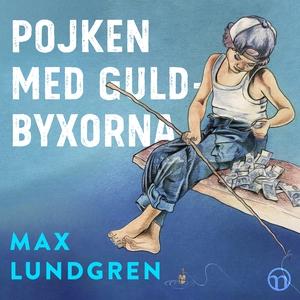 Pojken med guldbyxorna (ljudbok) av Max Lundgre