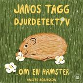 Janos Tagg: Djurdetektiv - Om en hamster