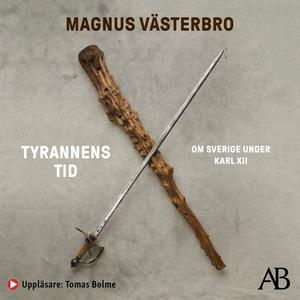 Tyrannens tid : Om Sverige under Karl XII (ljud