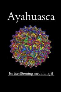 Ayahuasca, en återförening med min förlorade sj