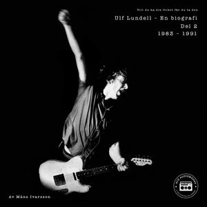 Ulf Lundell - En biografi (Vill du ha din frihe