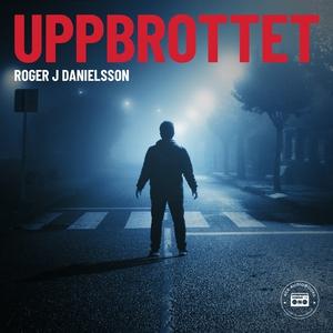 Uppbrottet (ljudbok) av Roger J Danielsson