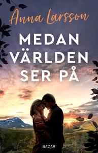 Medan världen ser på (e-bok) av Anna Larsson