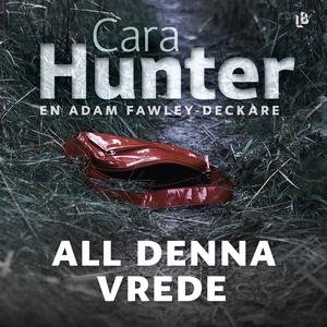 All denna vrede (ljudbok) av Cara Hunter