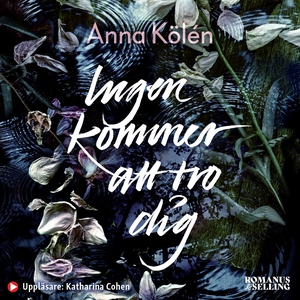 Ingen kommer att tro dig (ljudbok) av Anna Kölé