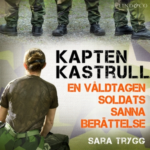 Kapten Kastrull: En våldtagen soldats sanna ber