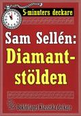 5-minuters deckare. Sam Sellén: Diamantstölden. En detektivhistoria. Återutgivning av text från 1911