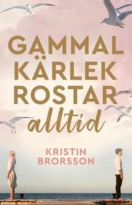 Gammal kärlek rostar alltid (e-bok) av Kristin
