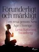 Förunderligt och märkligt: en resa genom New Age i Sverige