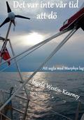 Det var inte vår tid att dö: Att segla med Murphys lag
