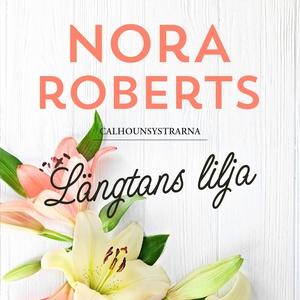 Längtans lilja (ljudbok) av Nora Roberts