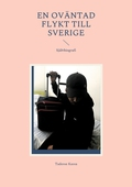 En Oväntad flykt till Sverige: Självbiografi