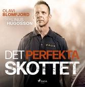 Det perfekta skottet : en polismans berättelse om gripandet av Sveriges värsta massmördare Mattias Flink
