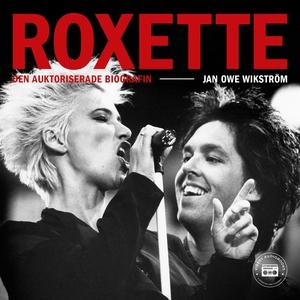 Roxette - Den auktoriserade biografin (ljudbok)