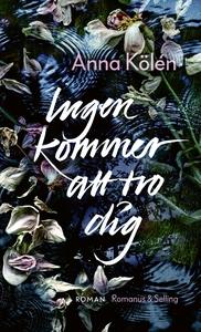 Ingen kommer att tro dig (e-bok) av Anna Kölén