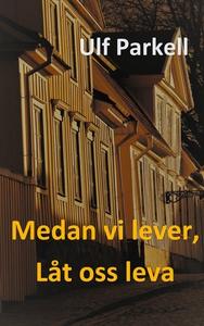 Medan vi lever, låt oss leva (e-bok) av Ulf Par