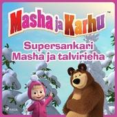 Masha ja Karhu - Supersankari Masha ja talvirieha