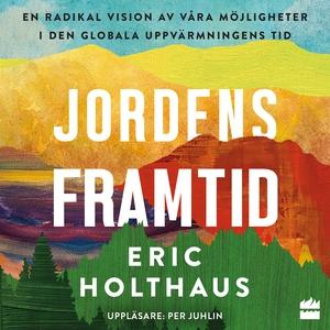 Jordens framtid (ljudbok) av Eric Holthaus