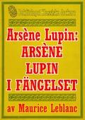 Arsène Lupin: Arsène Lupin i fängelse. Återutgivning av text från 1907