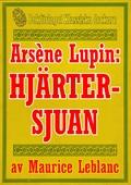 Arsène Lupin: Hjärtersjuan. Återutgivning av text från 1907