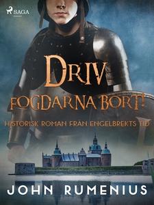 Driv fogdarna bort! Historisk roman från Engelb