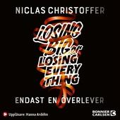 Losing big or losing everything