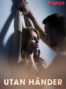 Utan händer - erotiska noveller (e-bok) av Cupi