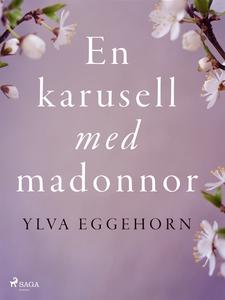 En karusell med madonnor (e-bok) av Ylva Eggeho