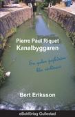 Pierre Paul Riquet Kanalbyggaren - en galen pojkdröm blir världsarv