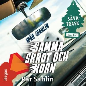 Samma skrot och korn (ljudbok) av Pär Sahlin