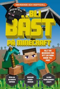 Bli bäst på Minecraft (e-bok) av Kevin Pettman