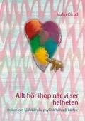 Allt hör ihop när vi ser helheten: Boken om självkänsla, psykisk hälsa och kärlek
