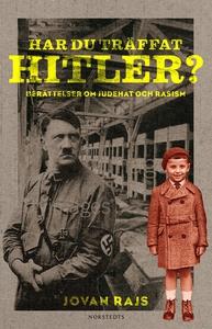Har du träffat Hitler? : berättelser om judehat