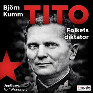 Tito. Folkets diktator (ljudbok) av Björn Kumm