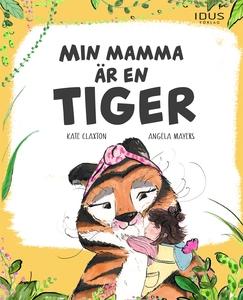 Min mamma är en tiger (e-bok) av Kate Claxton