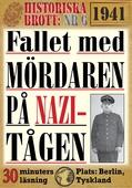 Fallet med mördaren på nazi-tågen. 30 minuters true crime-läsning