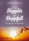 Från hopplös till hoppfull: En antologi om inre frid