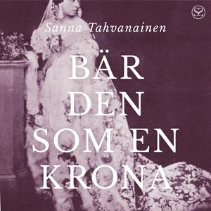 Bär den som en krona (ljudbok) av Sanna Tahvana