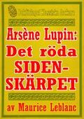 Arsène Lupin: Det röda sidenskärpet. Text från 1912 kompletterad med fakta och ordlista