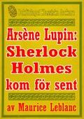 Arsène Lupin: Sherlock Holmes kommer för sent. Text från 1907 kompletterad med ordlista
