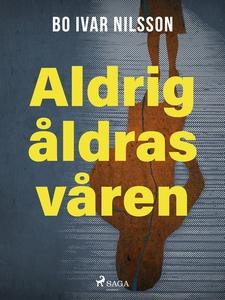 Aldrig åldras våren (e-bok) av Bo Ivar Nilsson