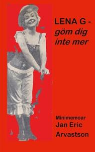 LENA G - göm dig inte mer!: Minimemoar - till m