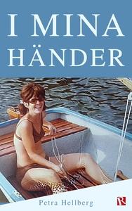 I mina händer (e-bok) av Petra Hellberg