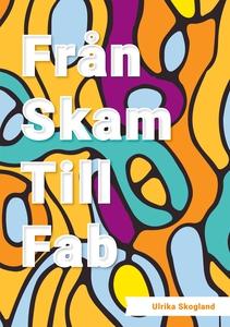 Från skam till fab (e-bok) av Ulrika Skogland