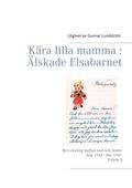 Kära lilla mamma : Älskade Elsabarnet Vol. 3: Brevväxling mellan mor och dotter. Aug 1942 - Dec 1947